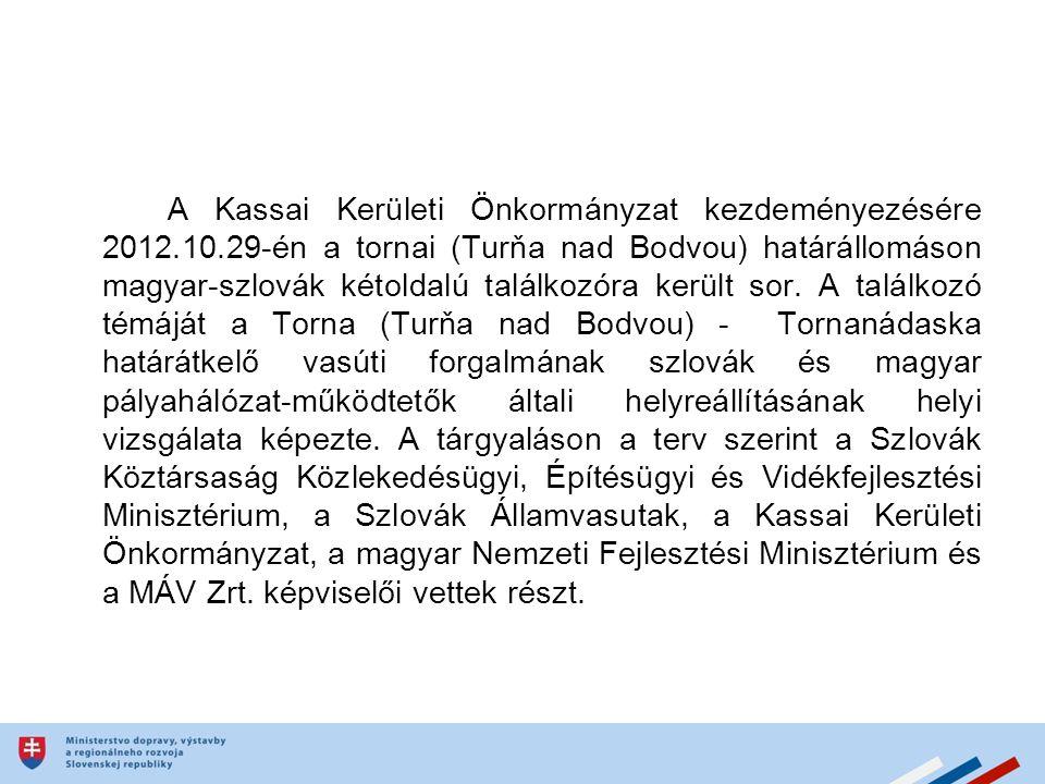 A Kassai Kerületi Önkormányzat kezdeményezésére 2012.10.29-én a tornai (Turňa nad Bodvou) határállomáson magyar-szlovák kétoldalú találkozóra került sor.