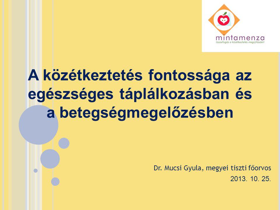 A közétkeztetés fontossága az egészséges táplálkozásban és a betegségmegelőzésben Dr.