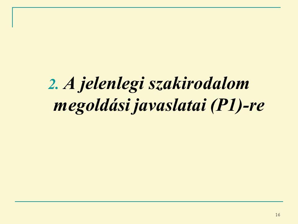 16 2. A jelenlegi szakirodalom megoldási javaslatai (P1)-re