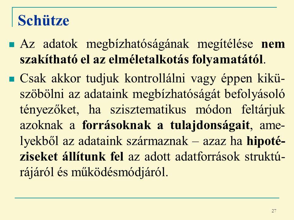 27 Schütze Az adatok megbízhatóságának megítélése nem szakítható el az elméletalkotás folyamatától.