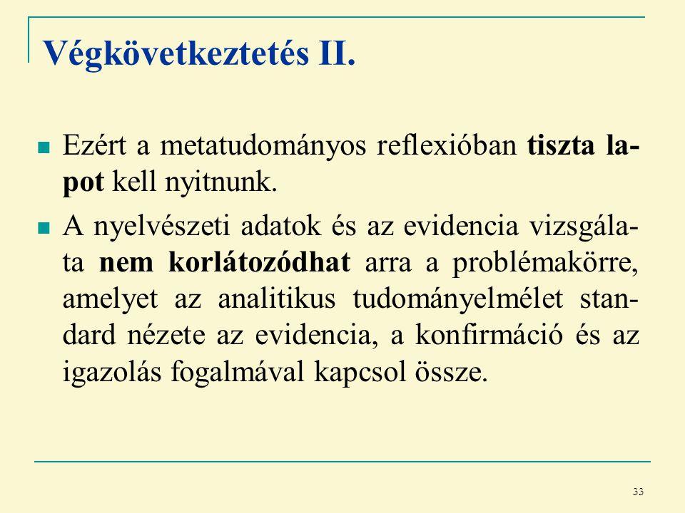 33 Végkövetkeztetés II. Ezért a metatudományos reflexióban tiszta la- pot kell nyitnunk.