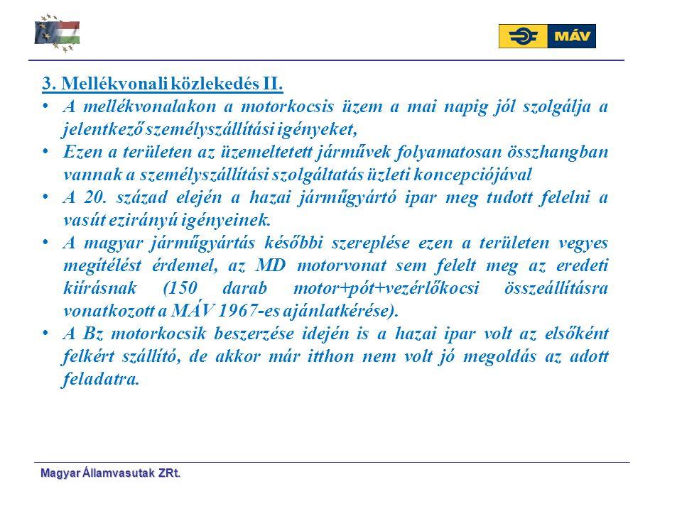 Magyar Á Á llamvasutak ZRt. 3. Mellékvonali közlekedés II. A mellékvonalakon a motorkocsis üzem a mai napig jól szolgálja a jelentkező személyszállítá