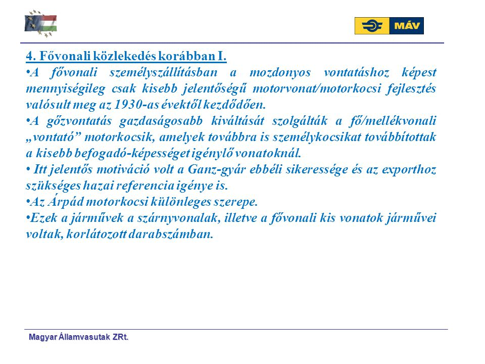 Magyar Á Á llamvasutak ZRt. 4. Fővonali közlekedés korábban I. A fővonali személyszállításban a mozdonyos vontatáshoz képest mennyiségileg csak kisebb