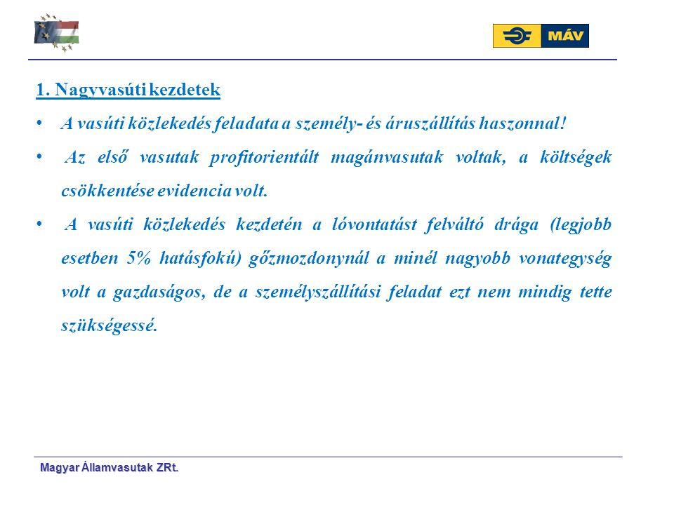 Magyar Á Á llamvasutak ZRt. 1. Nagyvasúti kezdetek A vasúti közlekedés feladata a személy- és áruszállítás haszonnal! Az első vasutak profitorientált