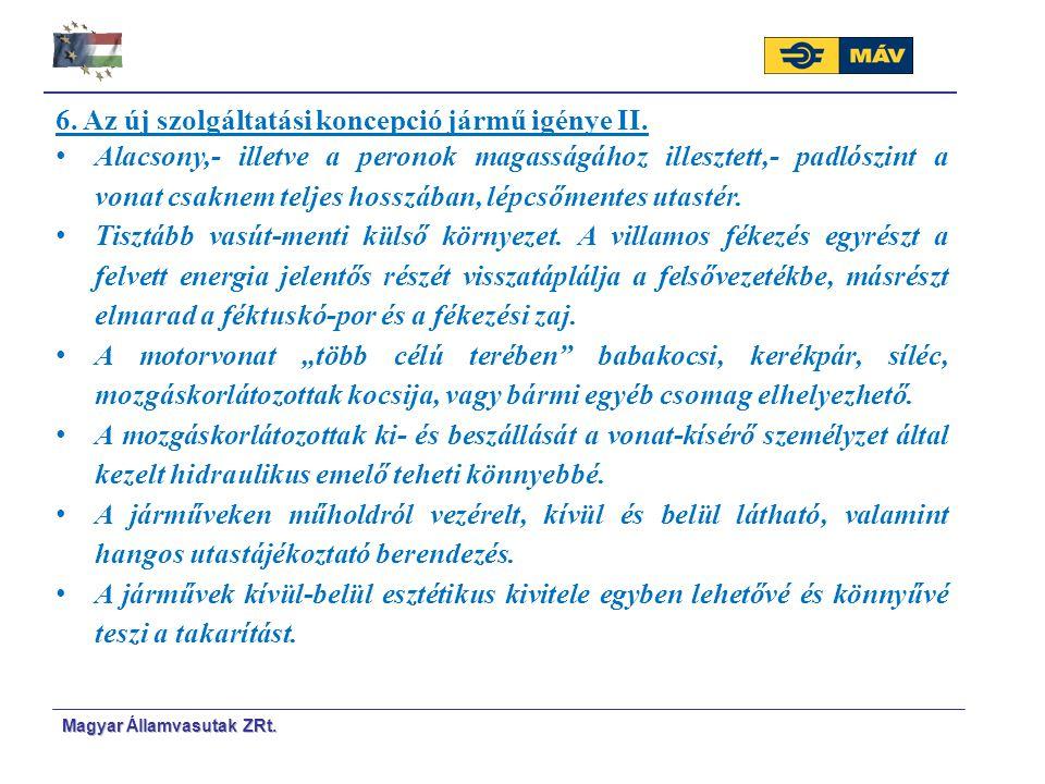Magyar Á Á llamvasutak ZRt. 6. Az új szolgáltatási koncepció jármű igénye II. Alacsony,- illetve a peronok magasságához illesztett,- padlószint a vona