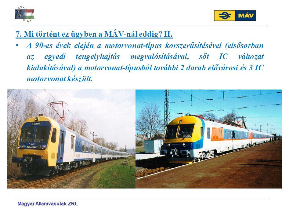 Magyar Á Á llamvasutak ZRt. 7. Mi történt ez ügyben a MÁV-nál eddig? II. A 90-es évek elején a motorvonat-típus korszerűsítésével (elsősorban az egyed