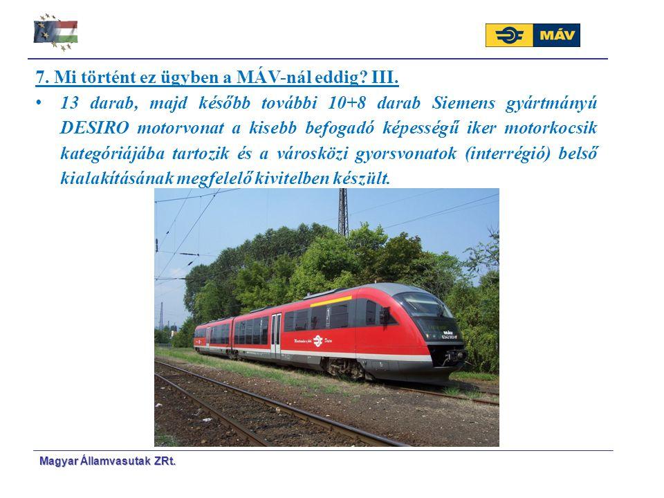 Magyar Á Á llamvasutak ZRt. 7. Mi történt ez ügyben a MÁV-nál eddig? III. 13 darab, majd később további 10+8 darab Siemens gyártmányú DESIRO motorvona
