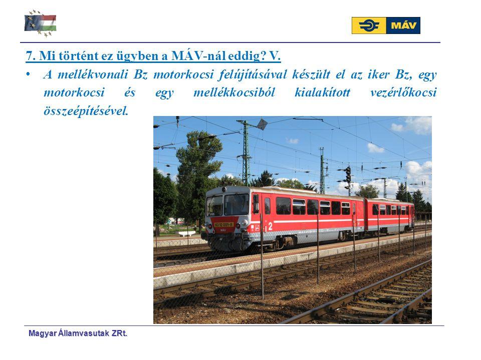 Magyar Á Á llamvasutak ZRt. 7. Mi történt ez ügyben a MÁV-nál eddig? V. A mellékvonali Bz motorkocsi felújításával készült el az iker Bz, egy motorkoc