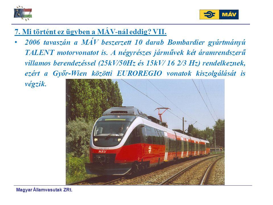 Magyar Á Á llamvasutak ZRt. 7. Mi történt ez ügyben a MÁV-nál eddig? VII. 2006 tavaszán a MÁV beszerzett 10 darab Bombardier gyártmányú TALENT motorvo