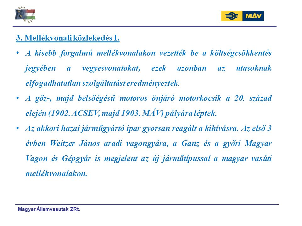 Magyar Á Á llamvasutak ZRt. 3. Mellékvonali közlekedés I. A kisebb forgalmú mellékvonalakon vezették be a költségcsökkentés jegyében a vegyesvonatokat