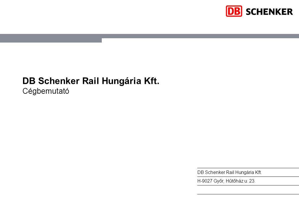 DB Schenker Rail Hungária Kft. Cégbemutató DB Schenker Rail Hungária Kft. H-9027 Győr, Hűtőház u. 23.