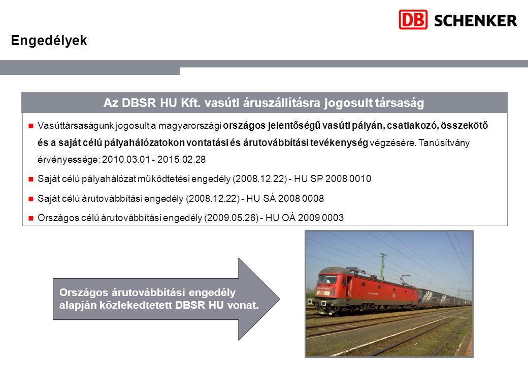 Engedélyek Vasúttársaságunk jogosult a magyarországi országos jelentőségű vasúti pályán, csatlakozó, összekötő és a saját célú pályahálózatokon vontat