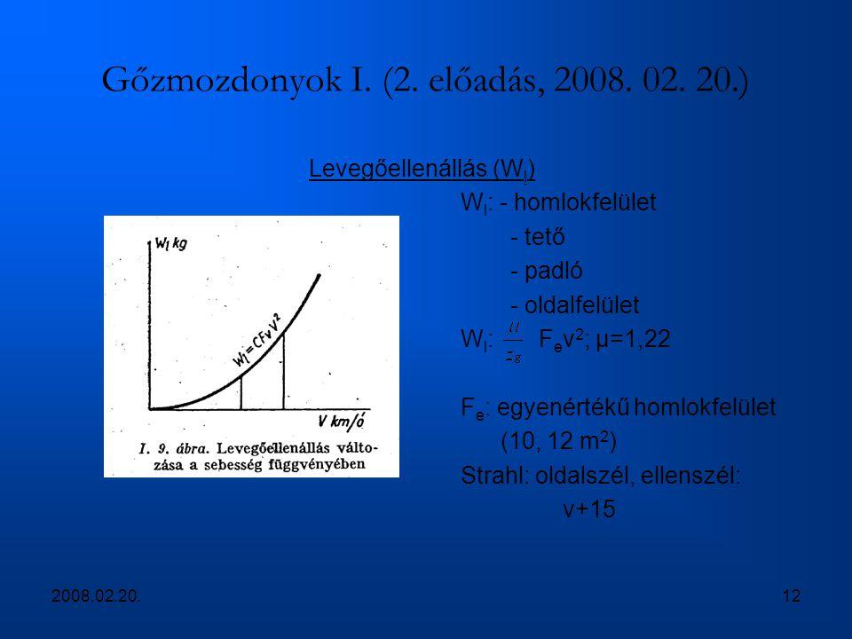 2008.02.20.12 Gőzmozdonyok I. (2. előadás, 2008. 02. 20.) Levegőellenállás (W l ) W l : - homlokfelület - tető - padló - oldalfelület W l : F e v 2 ;