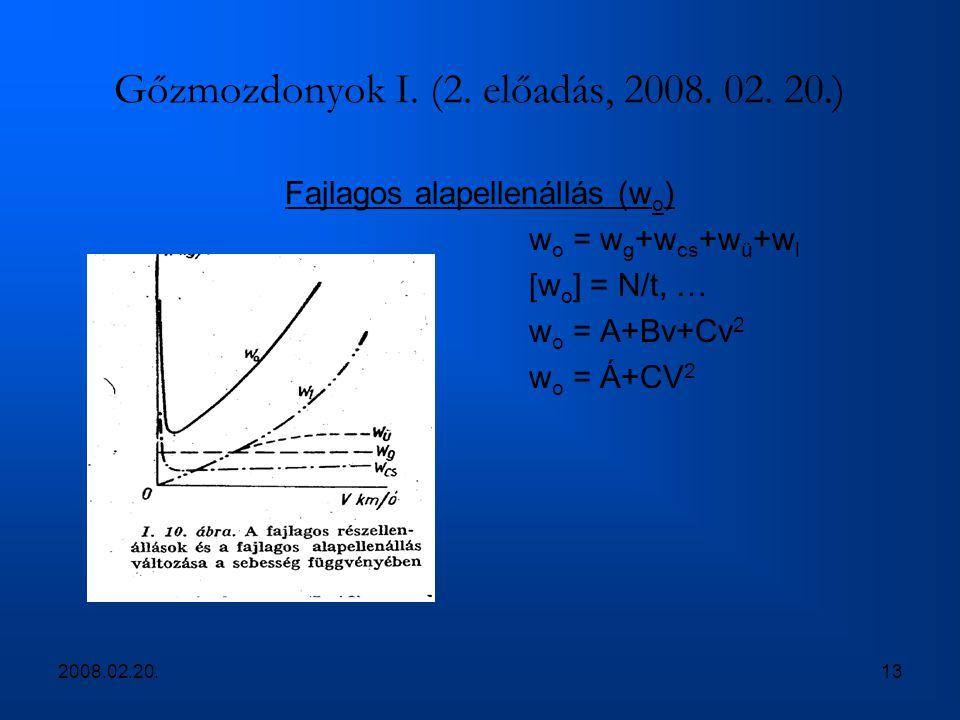 2008.02.20.13 Gőzmozdonyok I. (2. előadás, 2008. 02. 20.) Fajlagos alapellenállás (w o ) w o = w g +w cs +w ü +w l [w o ] = N/t, … w o = A+Bv+Cv 2 w o