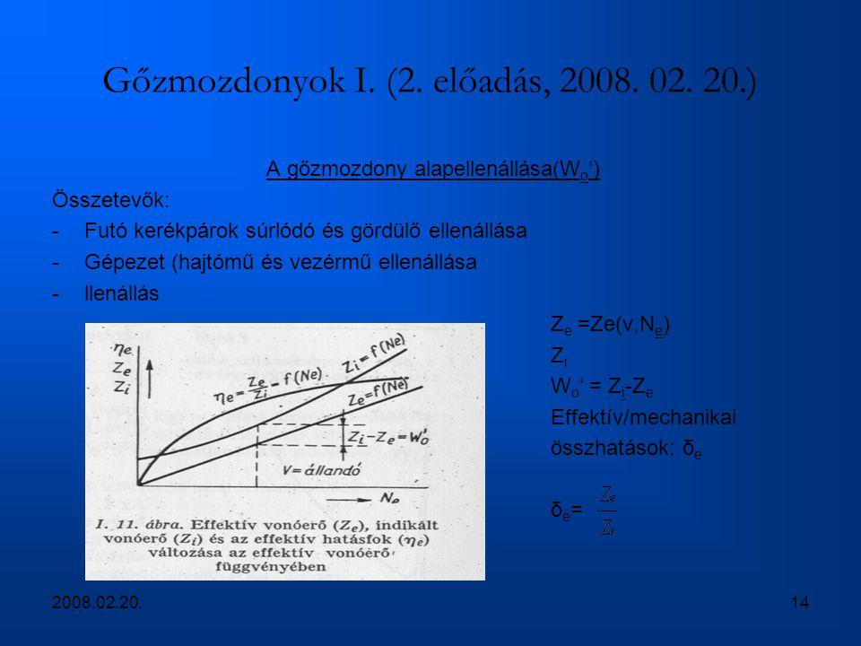 2008.02.20.14 Gőzmozdonyok I. (2. előadás, 2008. 02. 20.) A gőzmozdony alapellenállása(W o ') Összetevők: -Futó kerékpárok súrlódó és gördülő ellenáll