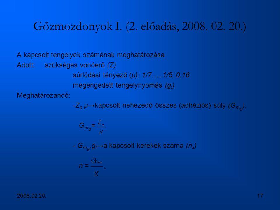 2008.02.20.17 Gőzmozdonyok I. (2. előadás, 2008. 02. 20.) A kapcsolt tengelyek számának meghatározása Adott: szükséges vonóerő (Z) súrlódási tényező (