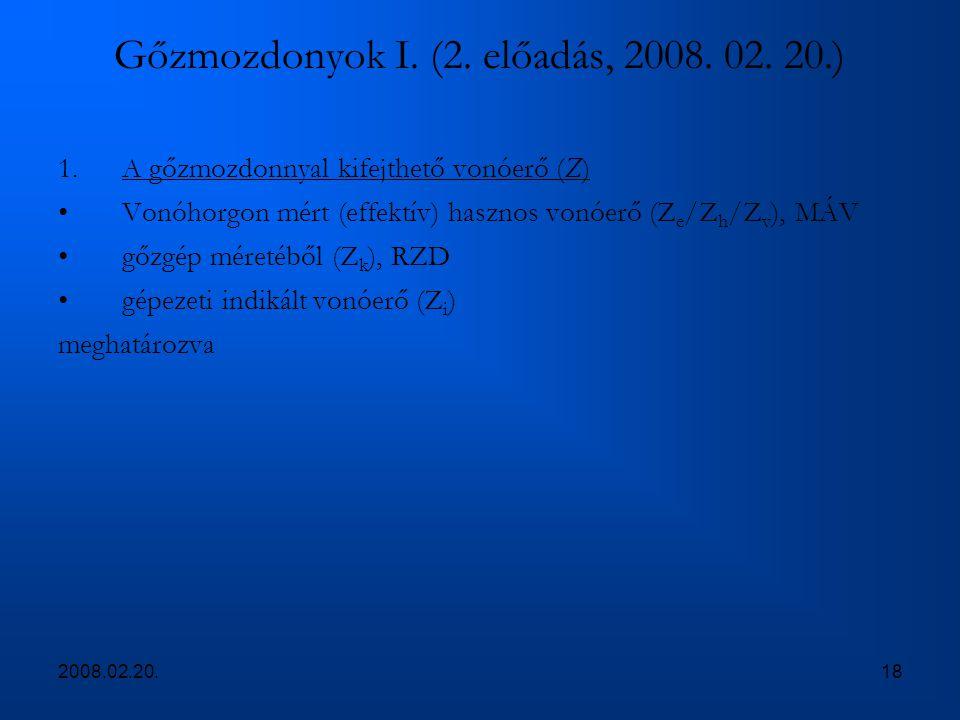 2008.02.20.18 Gőzmozdonyok I. (2. előadás, 2008. 02. 20.) 1.A gőzmozdonnyal kifejthető vonóerő (Z) Vonóhorgon mért (effektív) hasznos vonóerő (Z e /Z