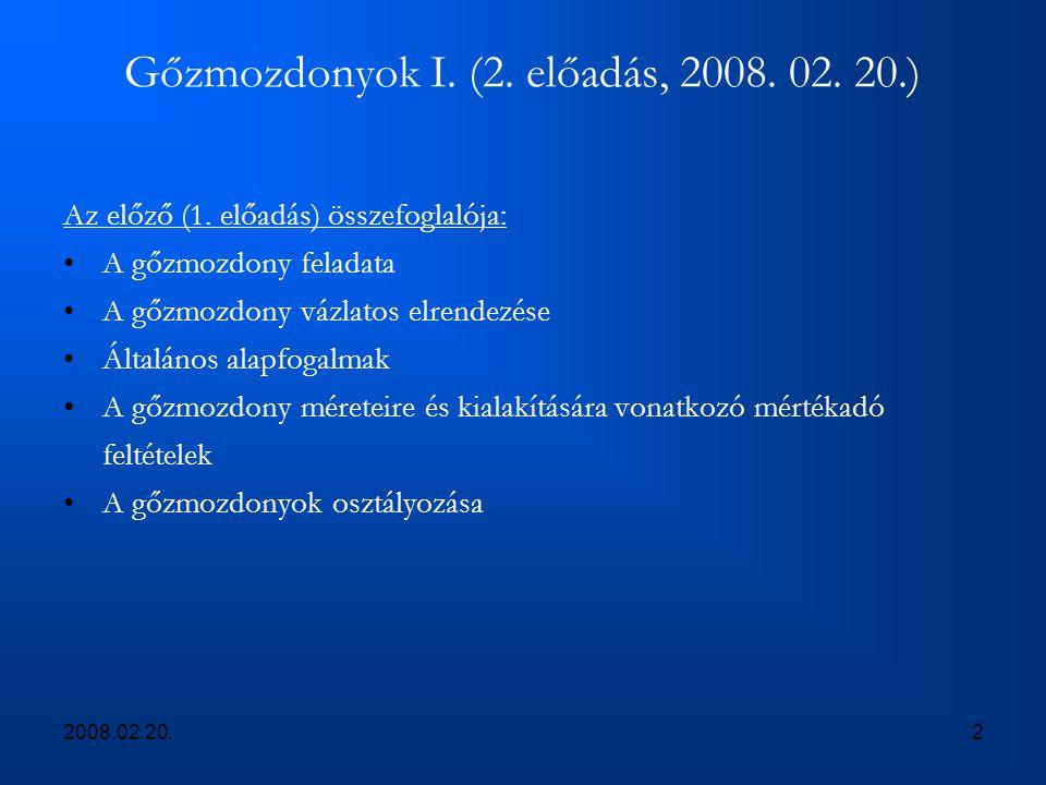 2008.02.20.2 Gőzmozdonyok I. (2. előadás, 2008. 02. 20.) Az előző (1. előadás) összefoglalója: A gőzmozdony feladata A gőzmozdony vázlatos elrendezése