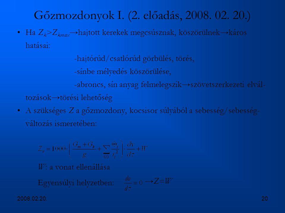 2008.02.20.20 Gőzmozdonyok I. (2. előadás, 2008. 02. 20.) Ha Z k >Z kmax →hajtott kerekek megcsúsznak, köszörülnek→káros hatásai: -hajtórúd/csatlórúd