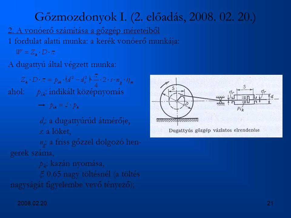 2008.02.20.21 Gőzmozdonyok I. (2. előadás, 2008. 02. 20.) 2. A vonóerő számítása a gőzgép méreteiből 1 fordulat alatti munka: a kerék vonóerő munkája: