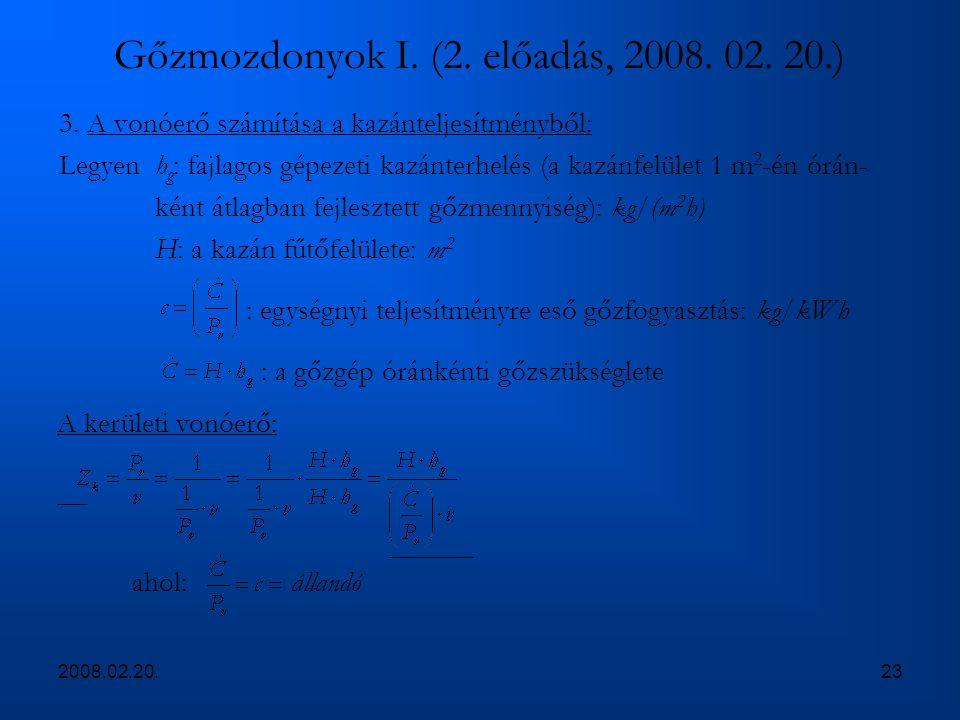 2008.02.20.23 Gőzmozdonyok I. (2. előadás, 2008. 02. 20.) 3. A vonóerő számítása a kazánteljesítményből: Legyenh g : fajlagos gépezeti kazánterhelés (