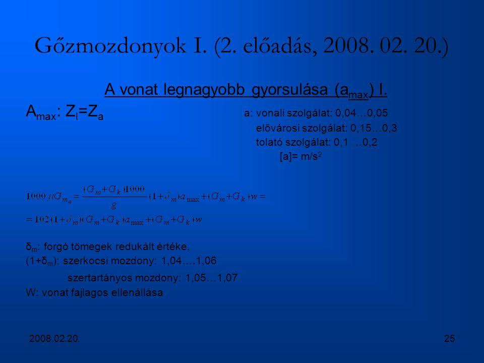 2008.02.20.25 Gőzmozdonyok I. (2. előadás, 2008. 02. 20.) A vonat legnagyobb gyorsulása (a max ) I. A max : Z l =Z a a: vonali szolgálat: 0,04…0,05 el
