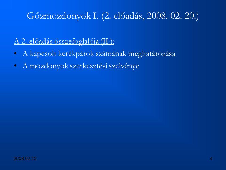 2008.02.20.4 Gőzmozdonyok I. (2. előadás, 2008. 02. 20.) A 2. előadás összefoglalója (II.): A kapcsolt kerékpárok számának meghatározása A mozdonyok s
