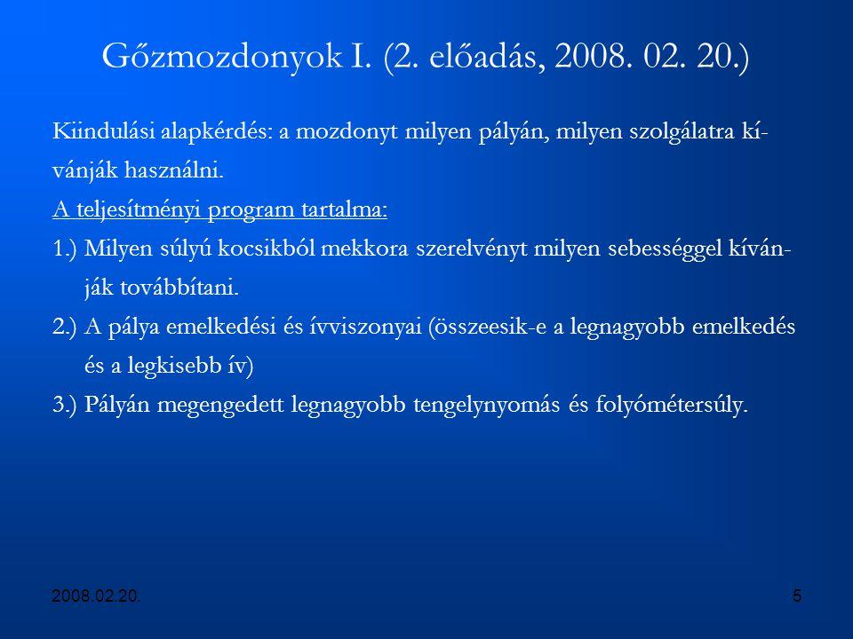 2008.02.20.5 Gőzmozdonyok I. (2. előadás, 2008. 02. 20.) Kiindulási alapkérdés: a mozdonyt milyen pályán, milyen szolgálatra kí- vánják használni. A t
