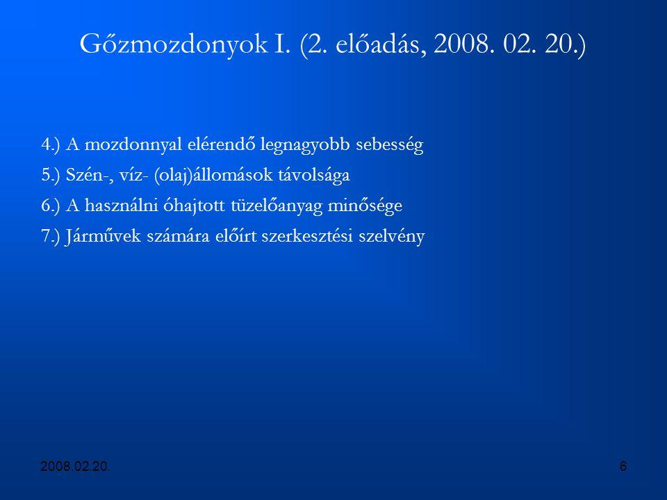 2008.02.20.6 Gőzmozdonyok I. (2. előadás, 2008. 02. 20.) 4.) A mozdonnyal elérendő legnagyobb sebesség 5.) Szén-, víz- (olaj)állomások távolsága 6.) A