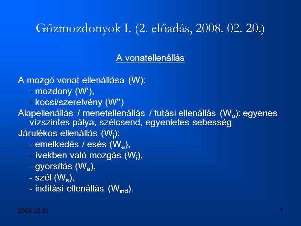 2008.02.20.7 Gőzmozdonyok I. (2. előadás, 2008. 02. 20.) A vonatellenállás A mozgó vonat ellenállása (W): - mozdony (W'), - kocsi/szerelvény (W'') Ala