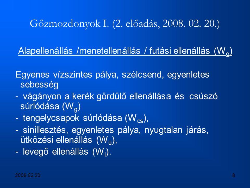 2008.02.20.8 Gőzmozdonyok I. (2. előadás, 2008. 02. 20.) Alapellenállás /menetellenállás / futási ellenállás (W o ) Egyenes vízszintes pálya, szélcsen