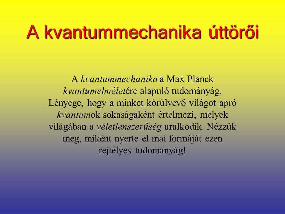 Max Planck (1858-1947) Német fizikus Ő feltételezte először az energia kvantumtermészetét 1918-ban Nobel-díjjal jutalmazták