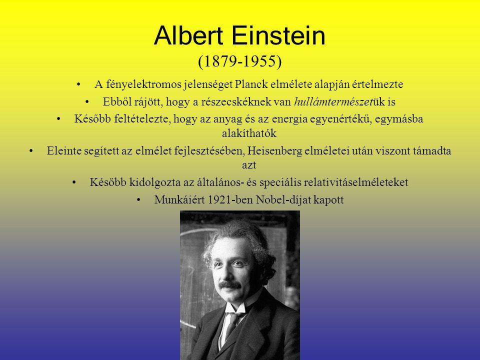 Niels Bohr (1885-1962) Rájött, hogy az atomokban az elektronok pályaenergiái kvantáltak Létrehozta a kvantummechanika koppenhágai értelmezését Eszerint egy megfigyelés nagyban befolyásolja a megfigyelt eredményt Einstein rendszeresen próbálta cáfolni elméletét, ám egyszer sem járt sikerrel Kidolgozta a komplementaritás fizikáját Munkásságáért 1922-ben fizikai Nobel-díjat kapott