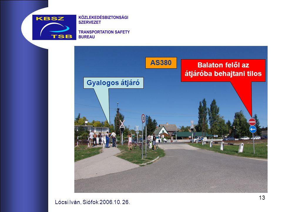 13 Lócsi Iván, Siófok 2006.10. 26. AS380 Balaton felől az átjáróba behajtani tilos Gyalogos átjáró