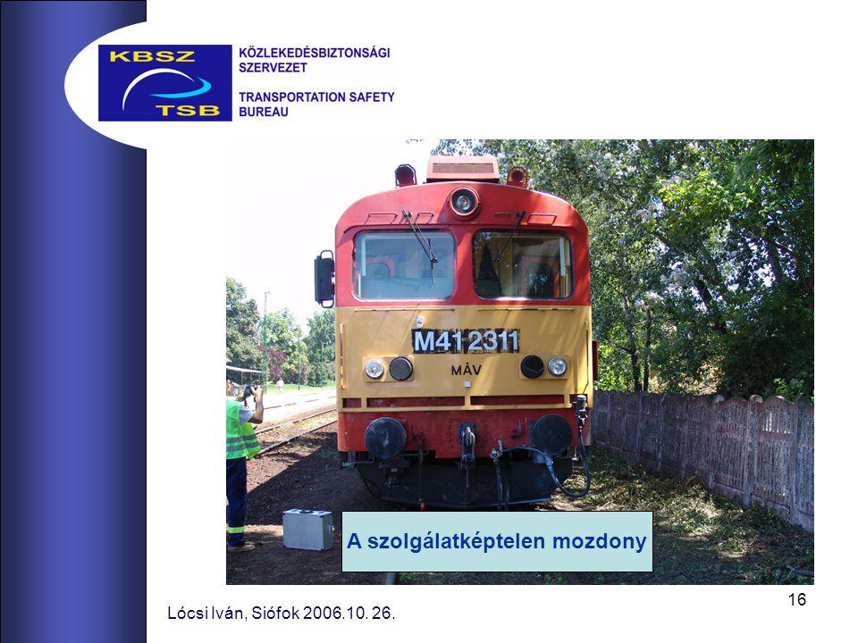 16 Lócsi Iván, Siófok 2006.10. 26. A szolgálatképtelen mozdony
