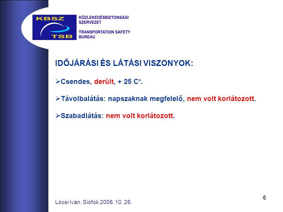 6 Lócsi Iván, Siófok 2006.10. 26. IDŐJÁRÁSI ÉS LÁTÁSI VISZONYOK:  Csendes, derült, + 25 C º.