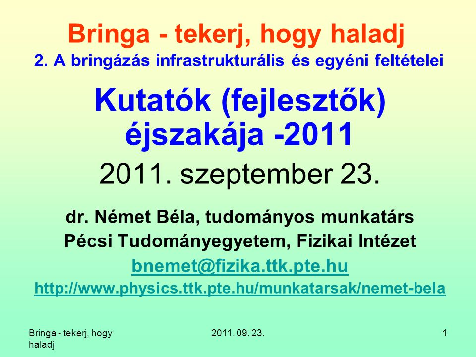 Bringa - tekerj, hogy haladj 2011. 09. 23.1 Bringa - tekerj, hogy haladj 2. A bringázás infrastrukturális és egyéni feltételei Kutatók (fejlesztők) éj