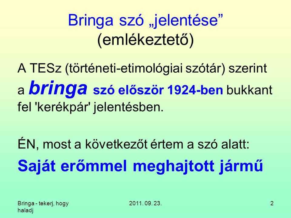 """Bringa - tekerj, hogy haladj 2011. 09. 23.2 Bringa szó """"jelentése"""" (emlékeztető) A TESz (történeti-etimológiai szótár) szerint a bringa szó először 19"""