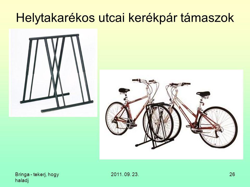 Bringa - tekerj, hogy haladj 2011. 09. 23.26 Helytakarékos utcai kerékpár támaszok