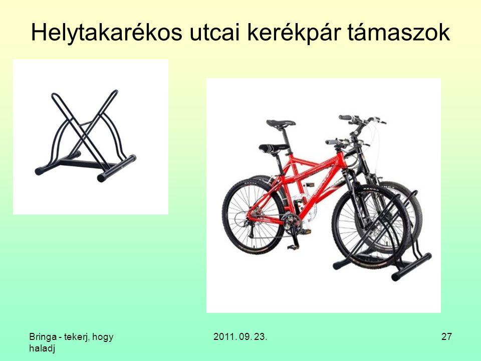 Bringa - tekerj, hogy haladj 2011. 09. 23.27 Helytakarékos utcai kerékpár támaszok