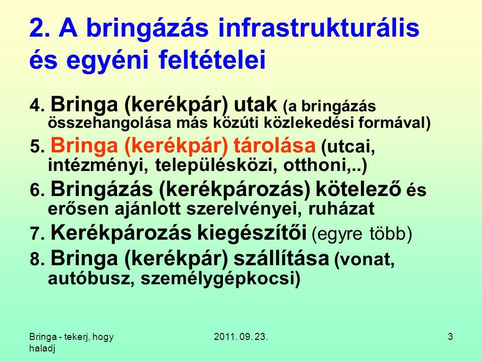 Bringa - tekerj, hogy haladj 2011. 09. 23.3 2. A bringázás infrastrukturális és egyéni feltételei 4. Bringa (kerékpár) utak (a bringázás összehangolás