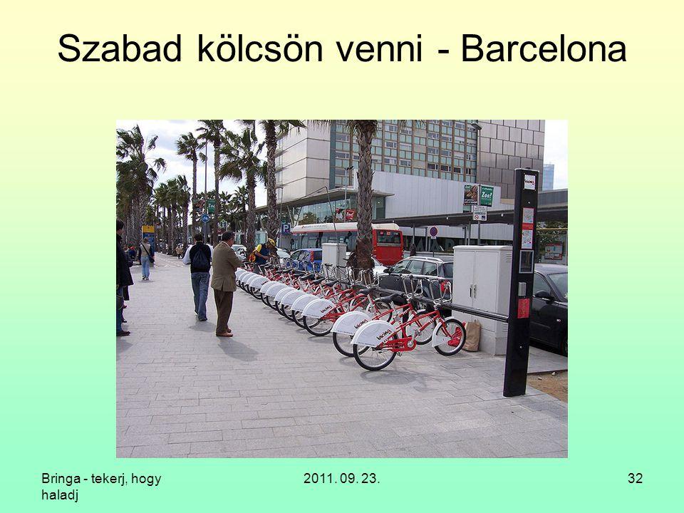 Bringa - tekerj, hogy haladj 2011. 09. 23.32 Szabad kölcsön venni - Barcelona
