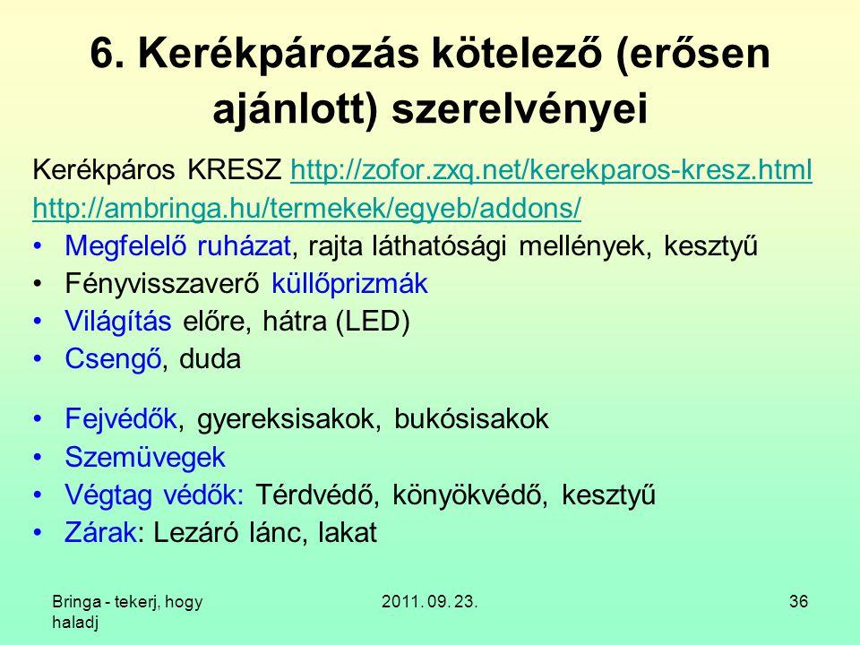 Bringa - tekerj, hogy haladj 2011. 09. 23.36 6. Kerékpározás kötelező (erősen ajánlott) szerelvényei Kerékpáros KRESZ http://zofor.zxq.net/kerekparos-