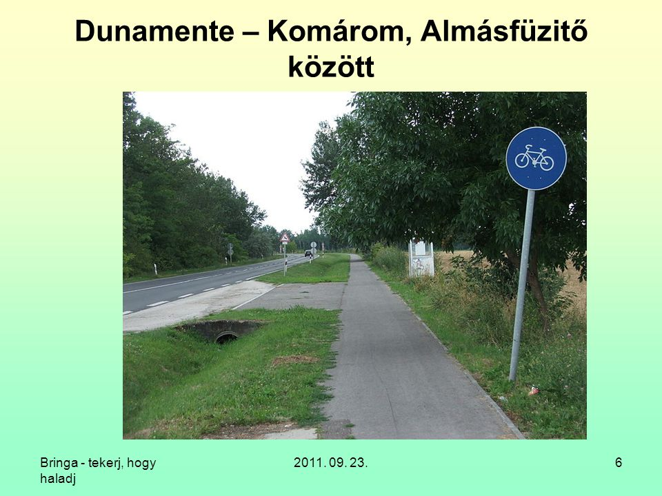 Bringa - tekerj, hogy haladj 2011. 09. 23.6 Dunamente – Komárom, Almásfüzitő között