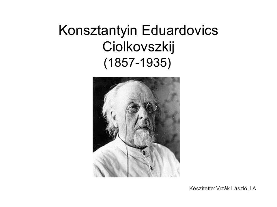 Konsztantyin Eduardovics Ciolkovszkij (1857-1935) Készítette: Vrzák László, I.A
