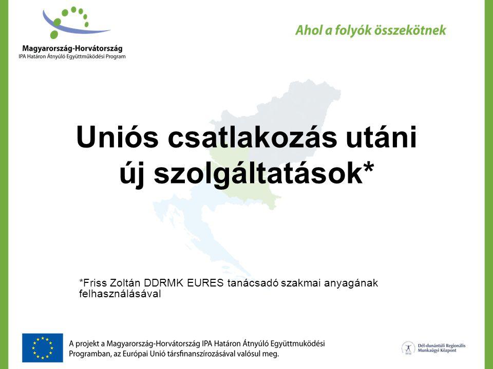 Uniós csatlakozás utáni új szolgáltatások* *Friss Zoltán DDRMK EURES tanácsadó szakmai anyagának felhasználásával