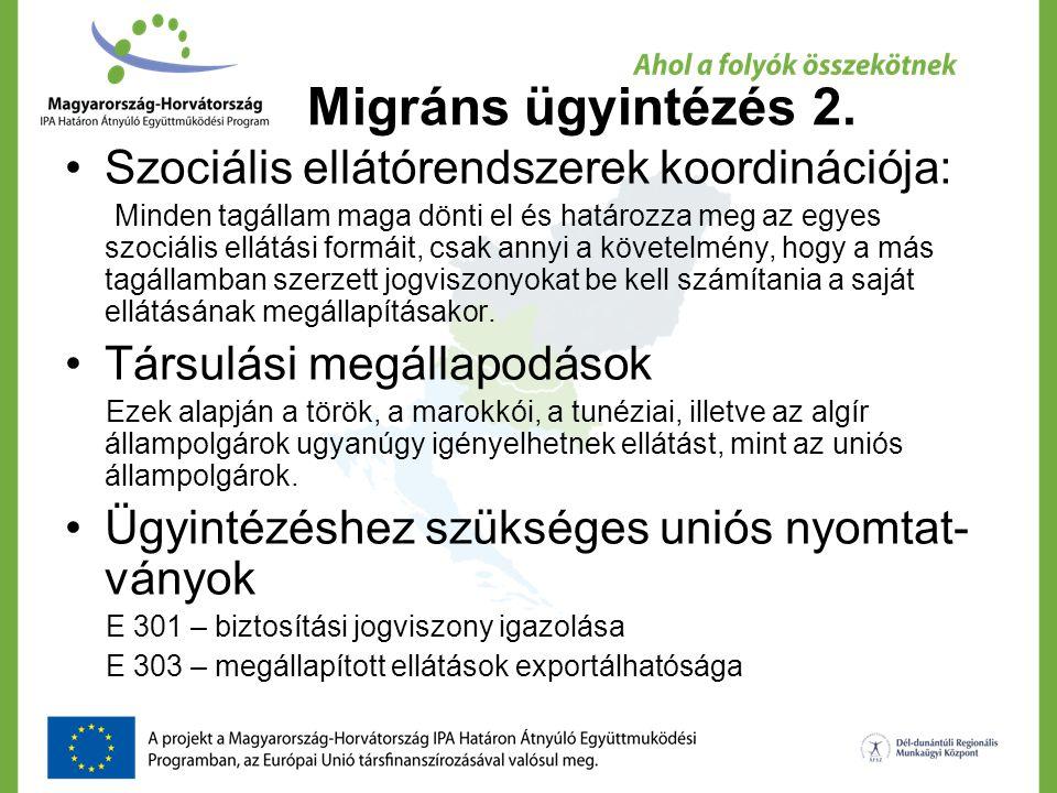 Migráns ügyintézés 2. Szociális ellátórendszerek koordinációja: Minden tagállam maga dönti el és határozza meg az egyes szociális ellátási formáit, cs