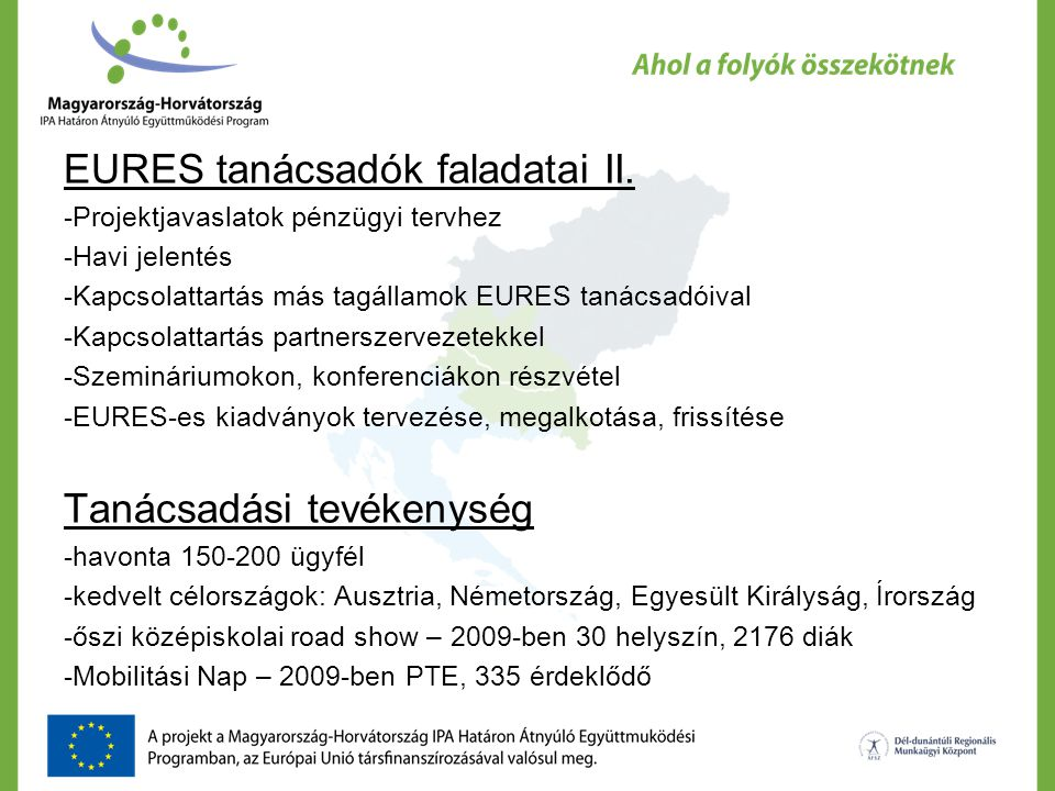 EURES tanácsadók faladatai II. -Projektjavaslatok pénzügyi tervhez -Havi jelentés -Kapcsolattartás más tagállamok EURES tanácsadóival -Kapcsolattartás
