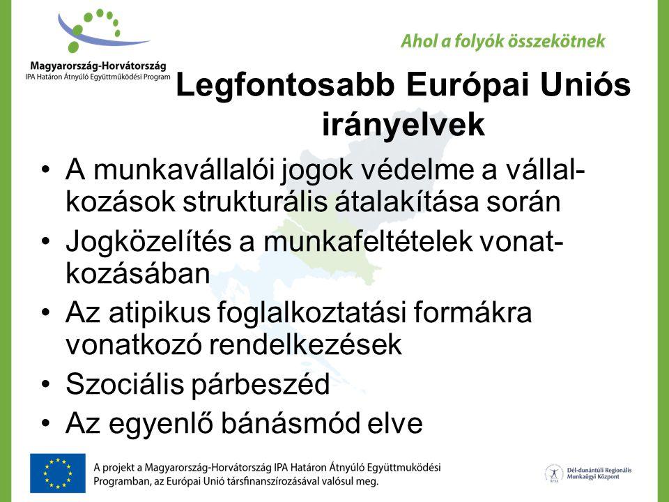 Legfontosabb Európai Uniós irányelvek A munkavállalói jogok védelme a vállal- kozások strukturális átalakítása során Jogközelítés a munkafeltételek vo