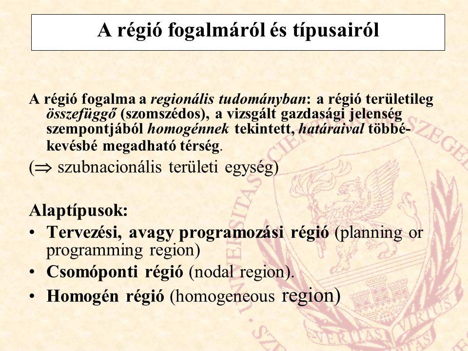 A régió fogalmáról és típusairól A régió fogalma a regionális tudományban: a régió területileg összefüggő (szomszédos), a vizsgált gazdasági jelenség
